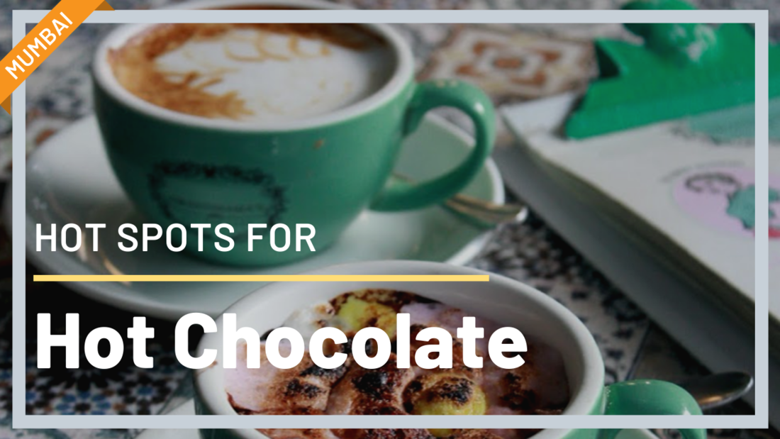 Hot spots for hot chocolate - Vishakha Sodha